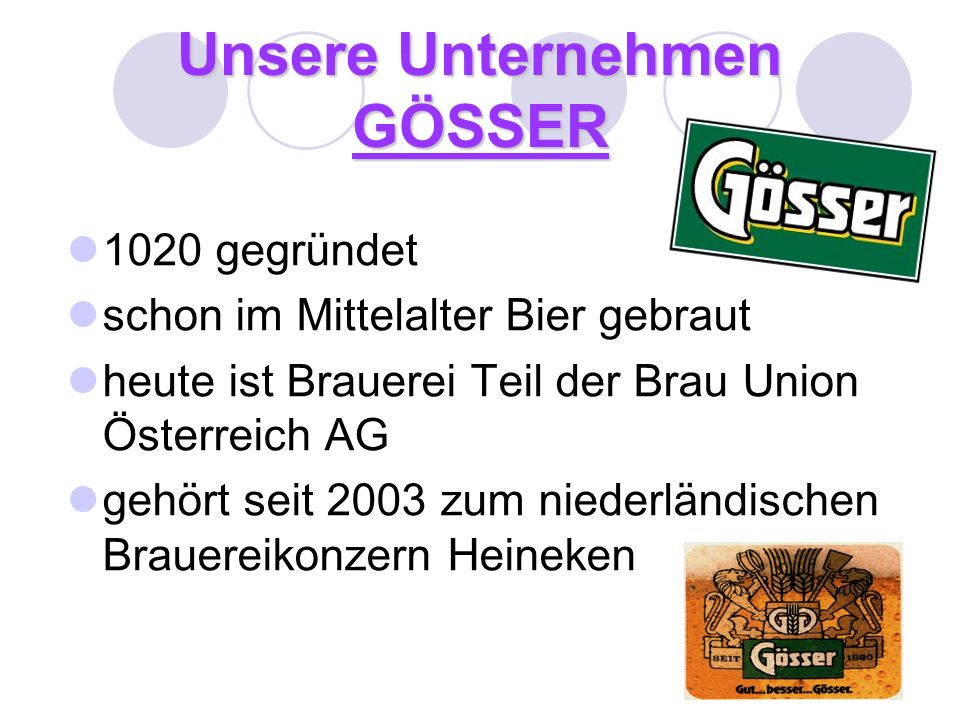 Unsere Unternehmen GÖSSER 1020 gegründet schon im Mittelalter Bier gebraut heute ist Brauerei Teil der Brau Union Österreich AG gehört seit 2003 zum n
