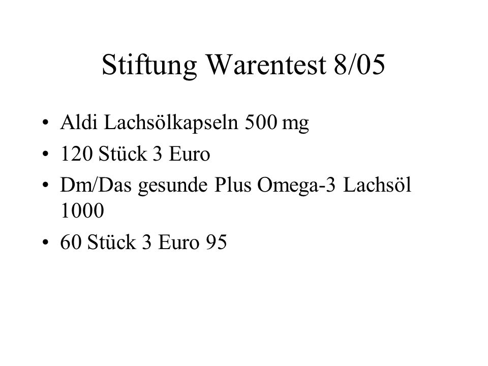 Stiftung Warentest 8/05 Aldi Lachsölkapseln 500 mg 120 Stück 3 Euro Dm/Das gesunde Plus Omega-3 Lachsöl 1000 60 Stück 3 Euro 95