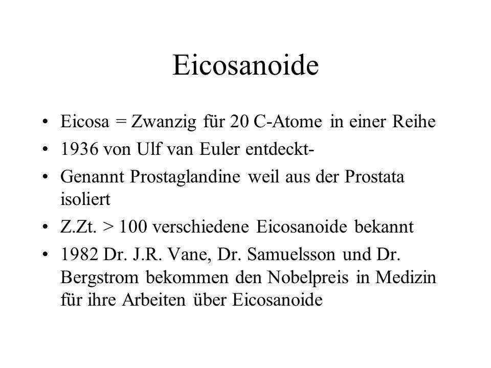 Eicosanoide Eicosa = Zwanzig für 20 C-Atome in einer Reihe 1936 von Ulf van Euler entdeckt- Genannt Prostaglandine weil aus der Prostata isoliert Z.Zt.