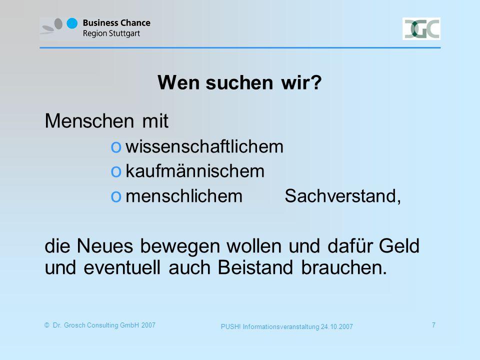 © Dr. Grosch Consulting GmbH 20077 PUSH. Informationsveranstaltung 24.10.2007 Wen suchen wir.