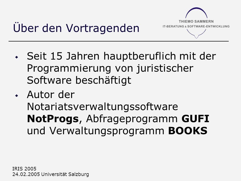 IRIS 2005 24.02.2005 Universität Salzburg Über den Vortragenden Seit 15 Jahren hauptberuflich mit der Programmierung von juristischer Software beschäf
