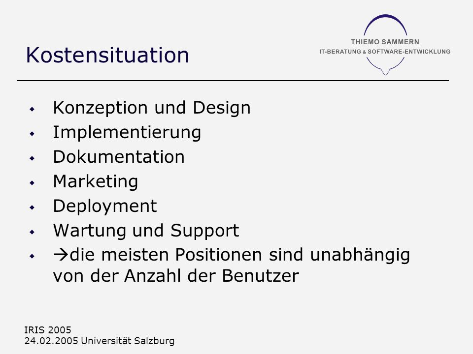 IRIS 2005 24.02.2005 Universität Salzburg Kostensituation Konzeption und Design Implementierung Dokumentation Marketing Deployment Wartung und Support