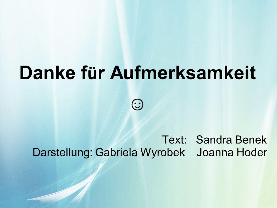 Danke f ü r Aufmerksamkeit Text: Sandra Benek Darstellung: Gabriela Wyrobek Joanna Hoder