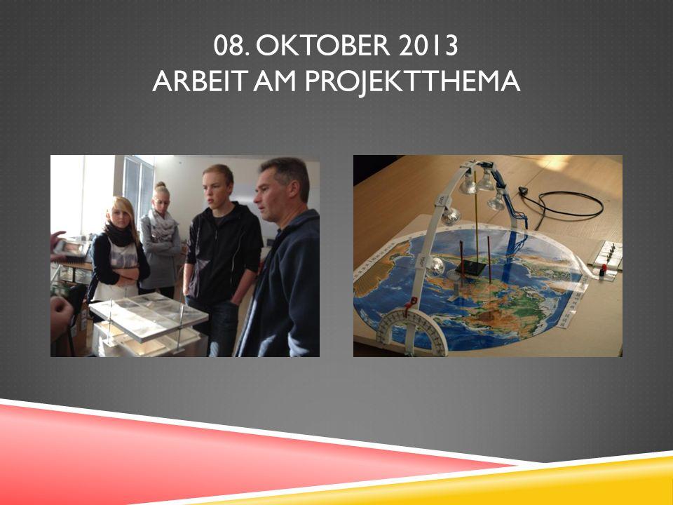 08. OKTOBER 2013 ARBEIT AM PROJEKTTHEMA