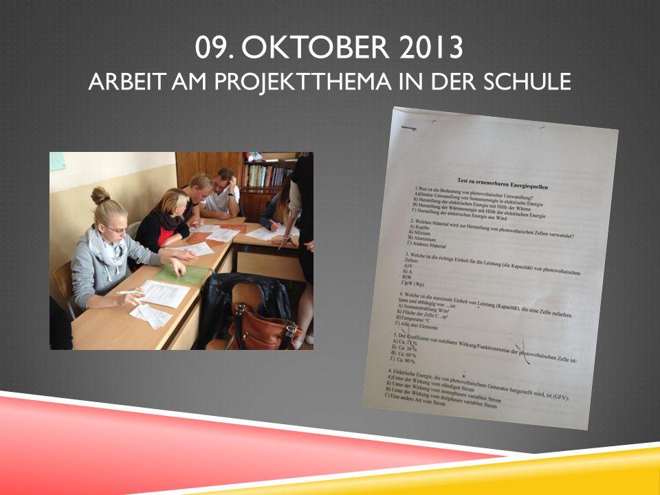 09. OKTOBER 2013 ARBEIT AM PROJEKTTHEMA IN DER SCHULE