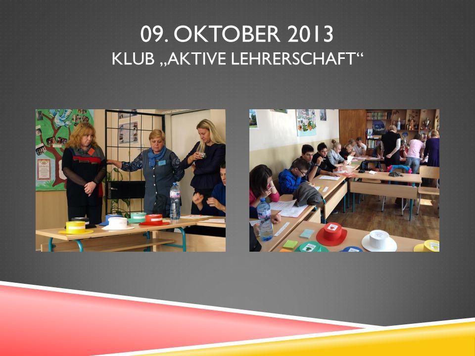 09. OKTOBER 2013 KLUB AKTIVE LEHRERSCHAFT