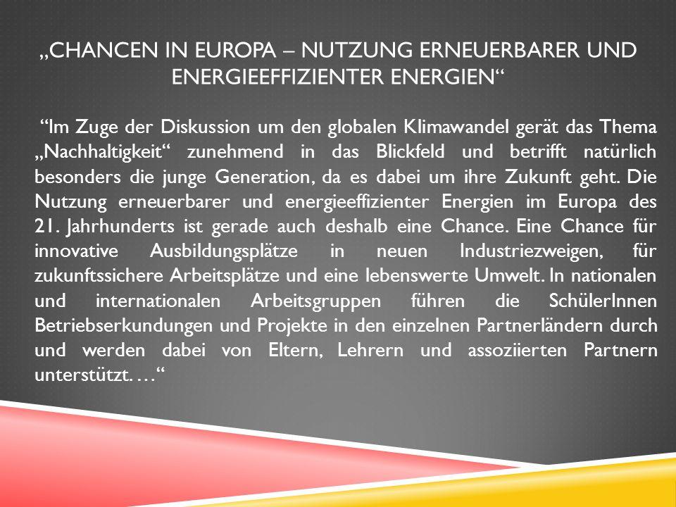 CHANCEN IN EUROPA – NUTZUNG ERNEUERBARER UND ENERGIEEFFIZIENTER ENERGIEN Im Zuge der Diskussion um den globalen Klimawandel gerät das Thema Nachhaltigkeit zunehmend in das Blickfeld und betrifft natürlich besonders die junge Generation, da es dabei um ihre Zukunft geht.