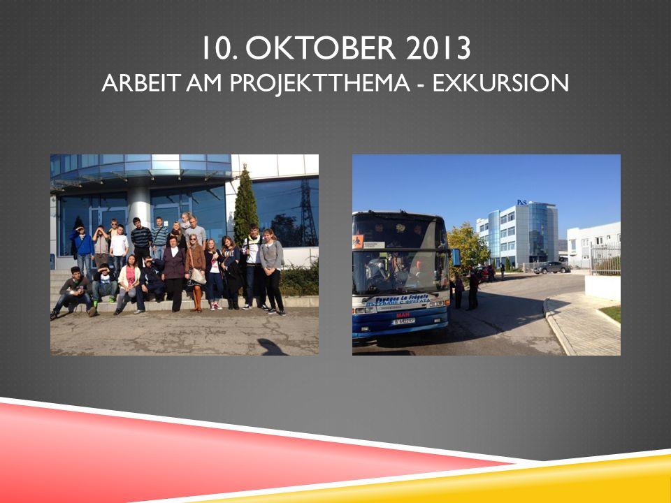 10. OKTOBER 2013 ARBEIT AM PROJEKTTHEMA - EXKURSION