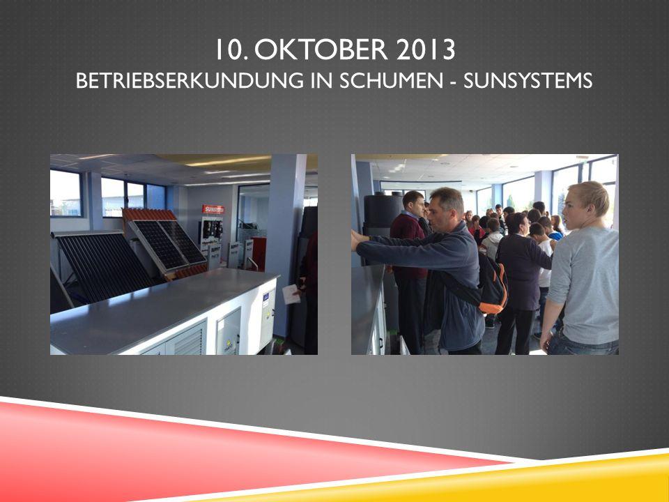 10. OKTOBER 2013 BETRIEBSERKUNDUNG IN SCHUMEN - SUNSYSTEMS