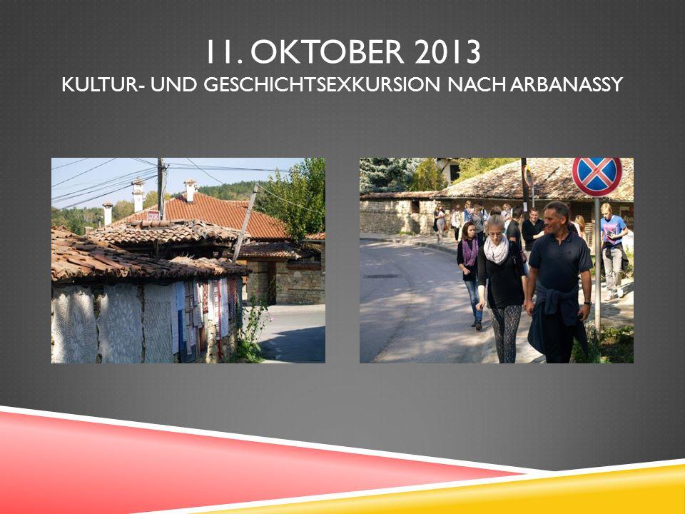11. OKTOBER 2013 KULTUR- UND GESCHICHTSEXKURSION NACH ARBANASSY