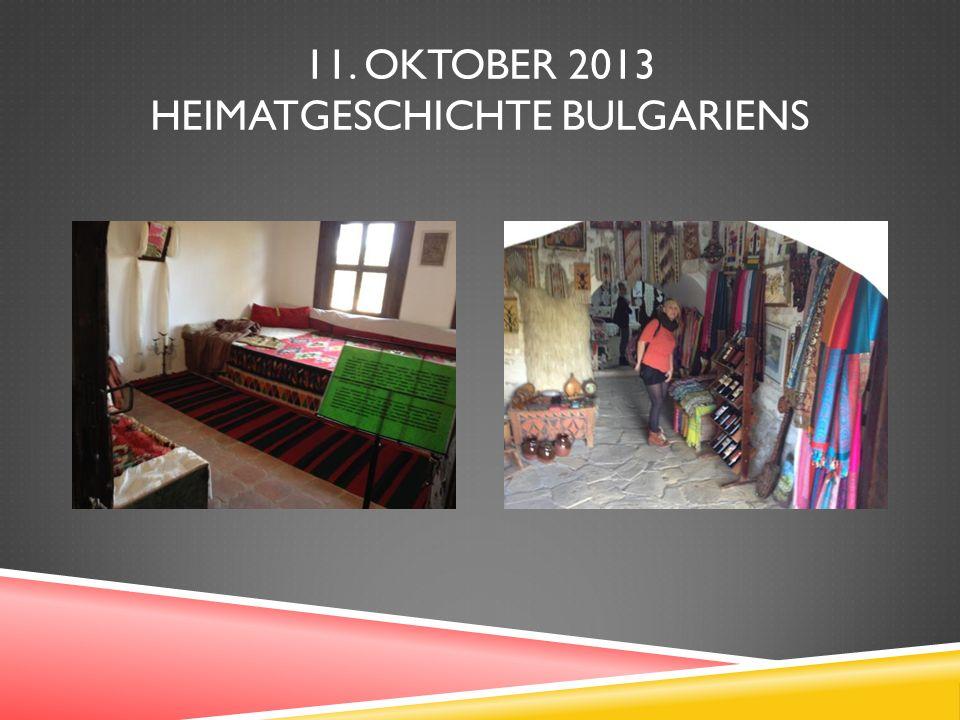 11. OKTOBER 2013 HEIMATGESCHICHTE BULGARIENS