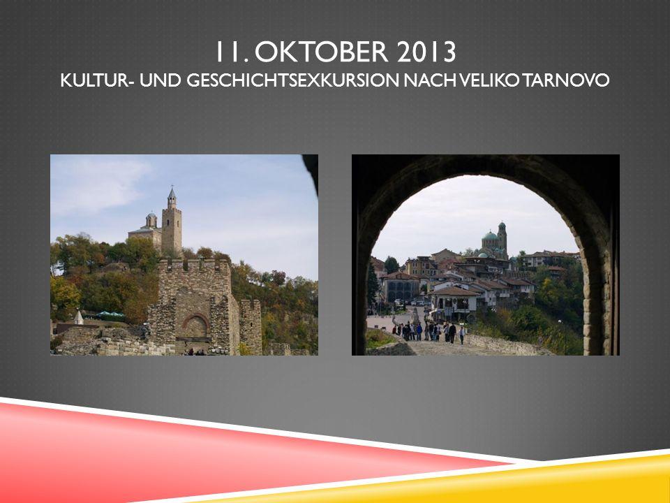 11. OKTOBER 2013 KULTUR- UND GESCHICHTSEXKURSION NACH VELIKO TARNOVO