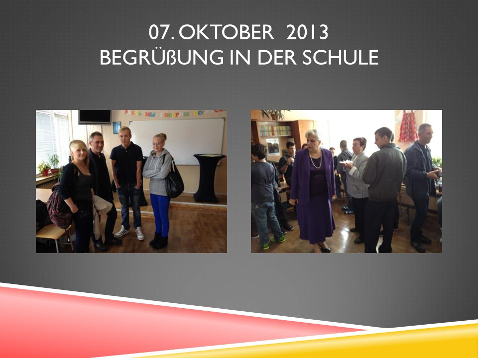 07. OKTOBER 2013 BEGRÜßUNG IN DER SCHULE