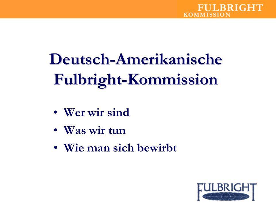 Deutsch-Amerikanische Fulbright-Kommission Wer wir sind Was wir tun Wie man sich bewirbt
