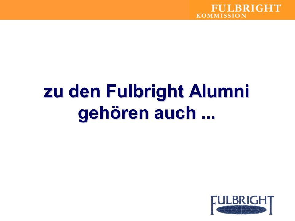 zu den Fulbright Alumni gehören auch...
