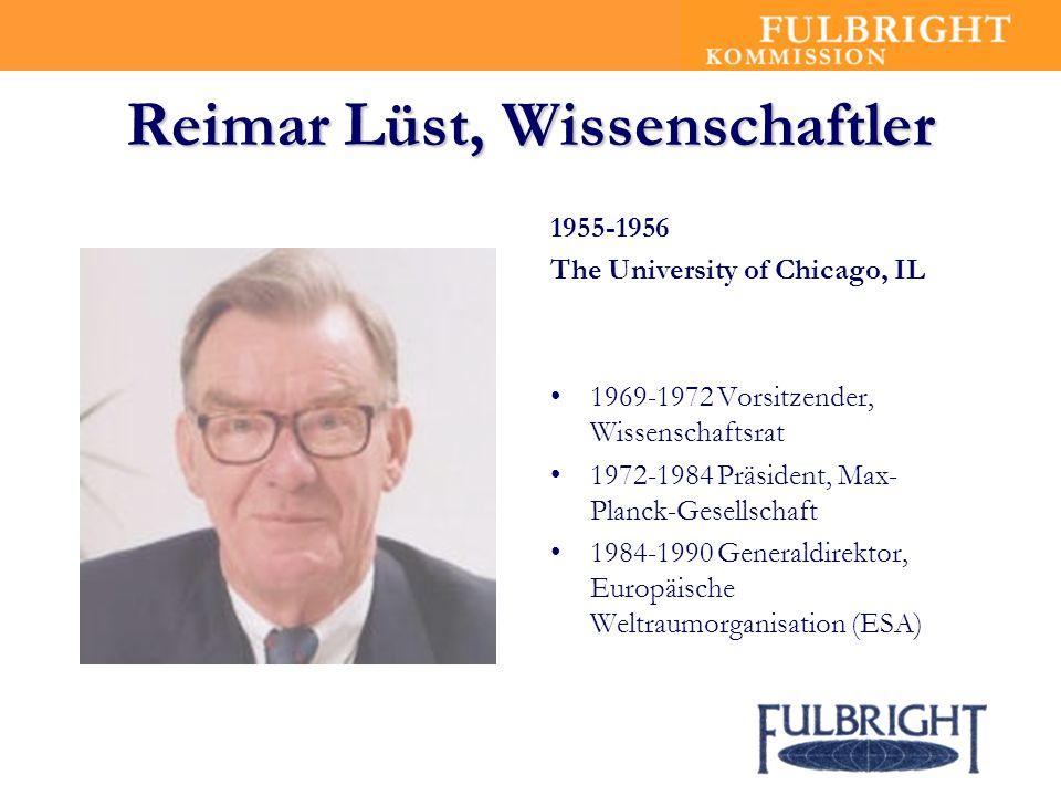 Reimar Lüst, Wissenschaftler 1955-1956 The University of Chicago, IL 1969-1972 Vorsitzender, Wissenschaftsrat 1972-1984 Präsident, Max- Planck-Gesellschaft 1984-1990 Generaldirektor, Europäische Weltraumorganisation (ESA)