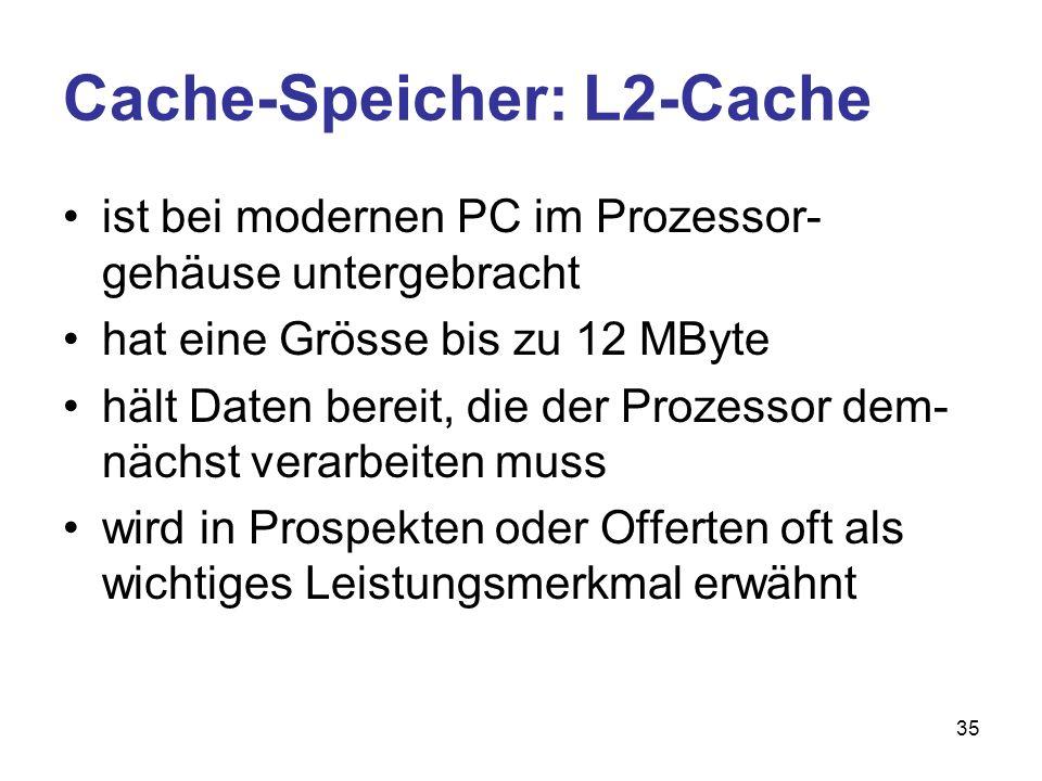 35 Cache-Speicher: L2-Cache ist bei modernen PC im Prozessor- gehäuse untergebracht hat eine Grösse bis zu 12 MByte hält Daten bereit, die der Prozess