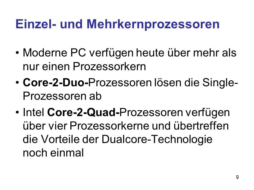 9 Einzel- und Mehrkernprozessoren Moderne PC verfügen heute über mehr als nur einen Prozessorkern Core-2-Duo-Prozessoren lösen die Single- Prozessoren