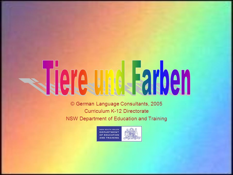 © German Language Consultants, 2005 Curriculum K 12 Directorate NSW Department of Education and Training