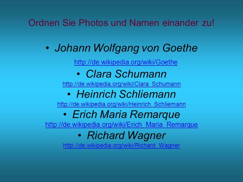 Ordnen Sie Photos und Namen einander zu! Johann Wolfgang von Goethe http://de.wikipedia.org/wiki/Goethe Clara Schumann http://de.wikipedia.org/wiki/Cl