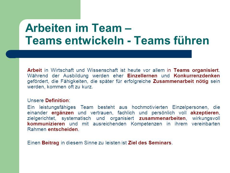 Arbeiten im Team – Teams entwickeln - Teams führen Arbeit in Wirtschaft und Wissenschaft ist heute vor allem in Teams organisiert. Während der Ausbild