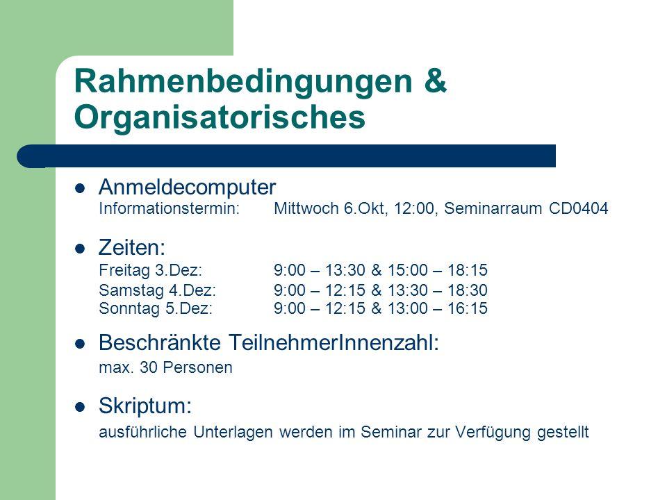 Rahmenbedingungen & Organisatorisches Anmeldecomputer Informationstermin: Mittwoch 6.Okt, 12:00, Seminarraum CD0404 Zeiten: Freitag 3.Dez:9:00 – 13:30