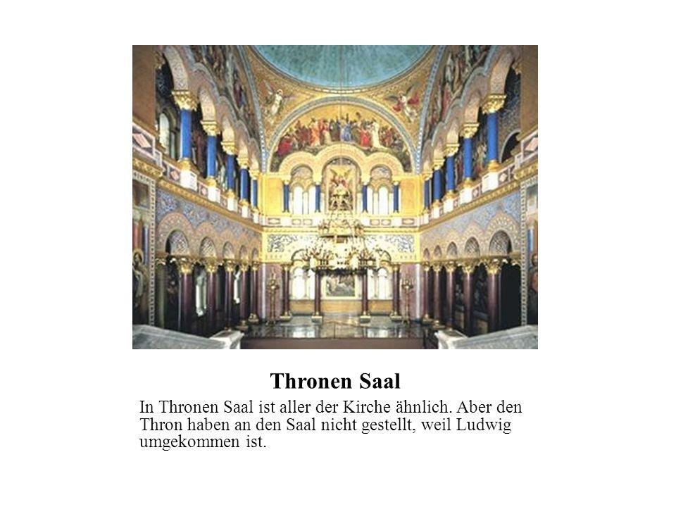 Thronen Saal In Thronen Saal ist aller der Kirche ähnlich. Aber den Thron haben an den Saal nicht gestellt, weil Ludwig umgekommen ist.