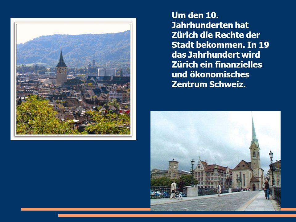 Um den 10. Jahrhunderten hat Zürich die Rechte der Stadt bekommen. In 19 das Jahrhundert wird Zürich ein finanzielles und ökonomisches Zentrum Schweiz