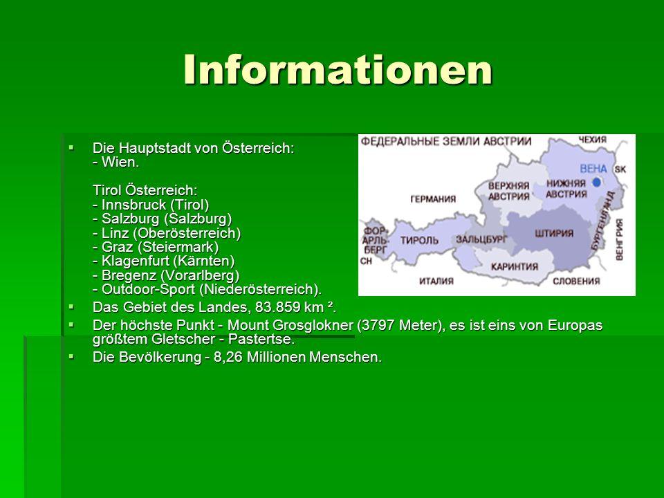 Informationen Die Hauptstadt von Österreich: - Wien. Tirol Österreich: - Innsbruck (Tirol) - Salzburg (Salzburg) - Linz (Oberösterreich) - Graz (Steie