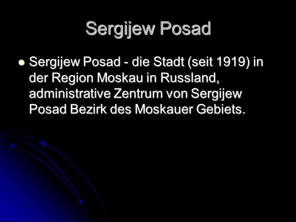 Sergijew Posad Sergijew Posad - die Stadt (seit 1919) in der Region Moskau in Russland, administrative Zentrum von Sergijew Posad Bezirk des Moskauer Gebiets.
