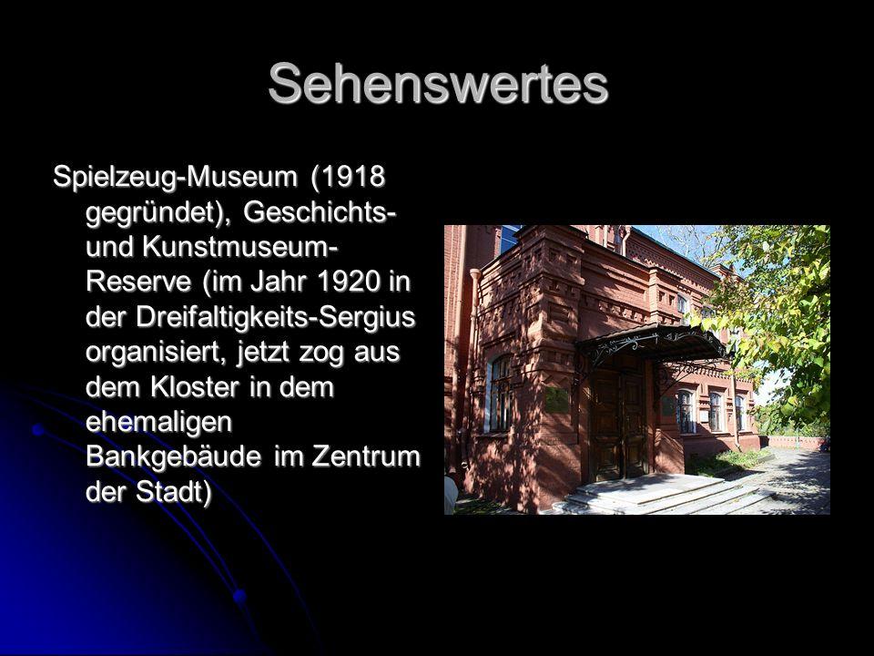 Sehenswertes Spielzeug-Museum (1918 gegründet), Geschichts- und Kunstmuseum- Reserve (im Jahr 1920 in der Dreifaltigkeits-Sergius organisiert, jetzt zog aus dem Kloster in dem ehemaligen Bankgebäude im Zentrum der Stadt)