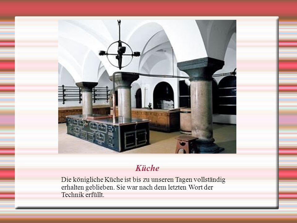 Küche Die königliche Küche ist bis zu unseren Tagen vollständig erhalten geblieben.