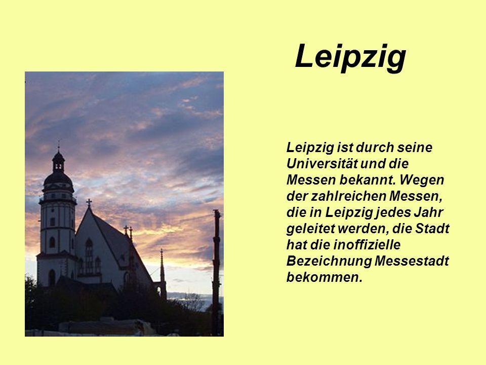 Leipzig ist durch seine Universität und die Messen bekannt. Wegen der zahlreichen Messen, die in Leipzig jedes Jahr geleitet werden, die Stadt hat die