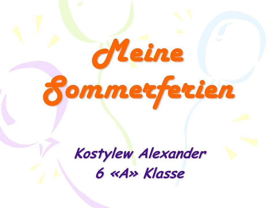 Meine Sommerferien Kostylew Alexander 6 «A» Klasse