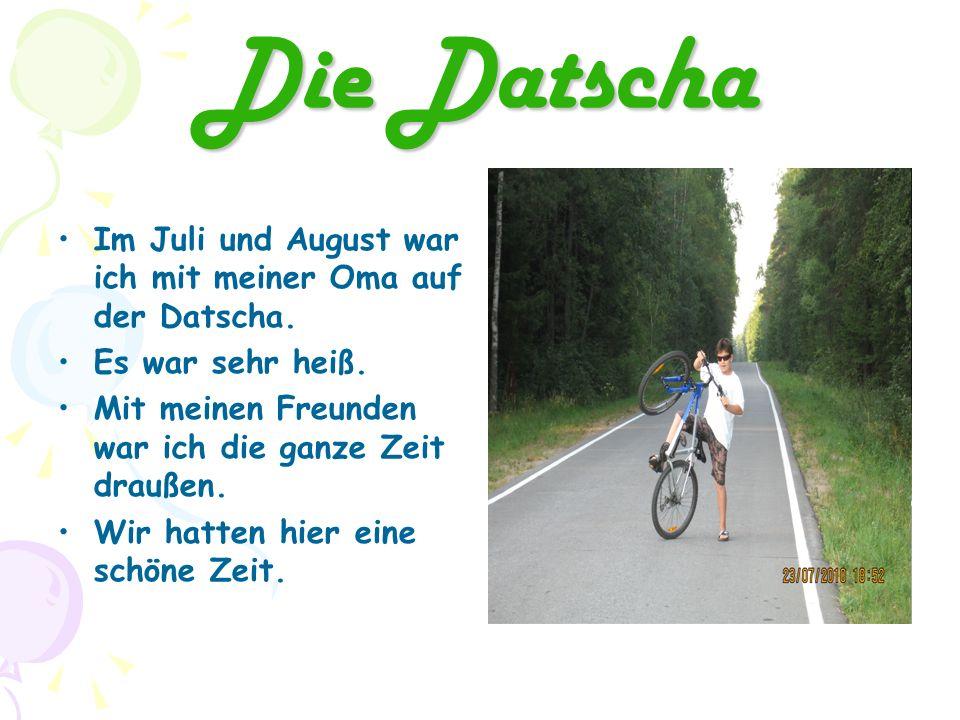 Die Datscha Im Juli und August war ich mit meiner Oma auf der Datscha.