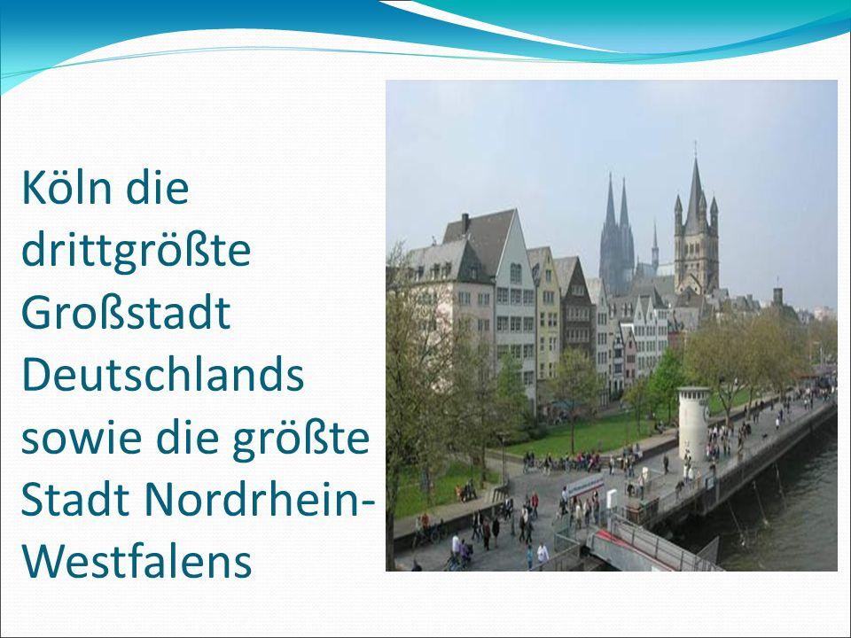 Köln die drittgrößte Großstadt Deutschlands sowie die größte Stadt Nordrhein- Westfalens