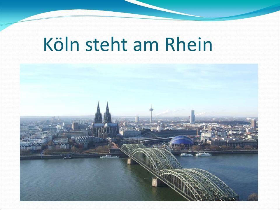 Köln steht am Rhein
