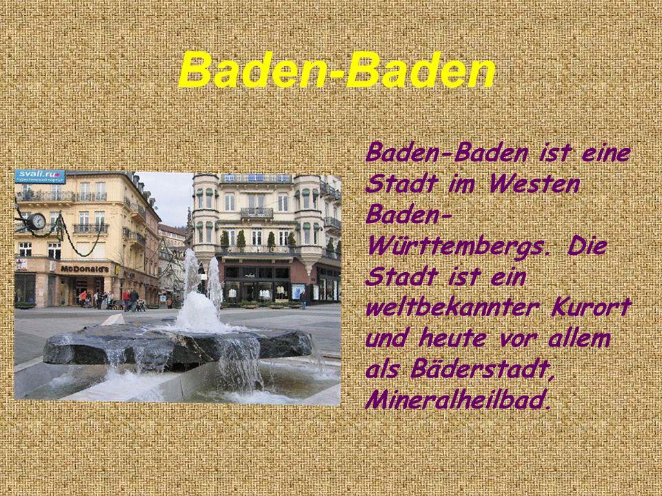 Baden-Baden ist eine Stadt im Westen Baden- Württembergs. Die Stadt ist ein weltbekannter Kurort und heute vor allem als Bäderstadt, Mineralheilbad. B