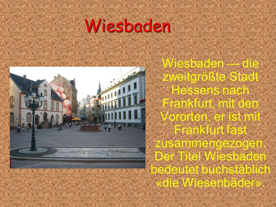 Wiesbaden Wiesbaden die zweitgrößte Stadt Hessens nach Frankfurt, mit den Vororten, er ist mit Frankfurt fast zusammengezogen. Der Titel Wiesbaden bed