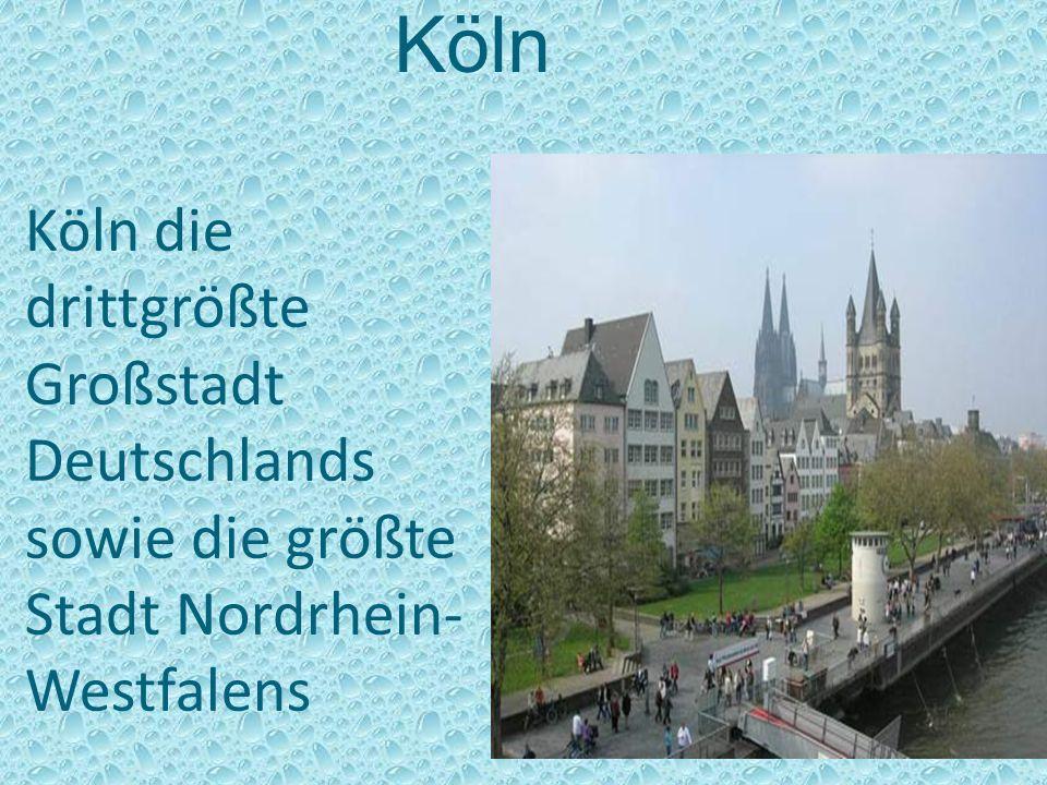 Köln die drittgrößte Großstadt Deutschlands sowie die größte Stadt Nordrhein- Westfalens Köln
