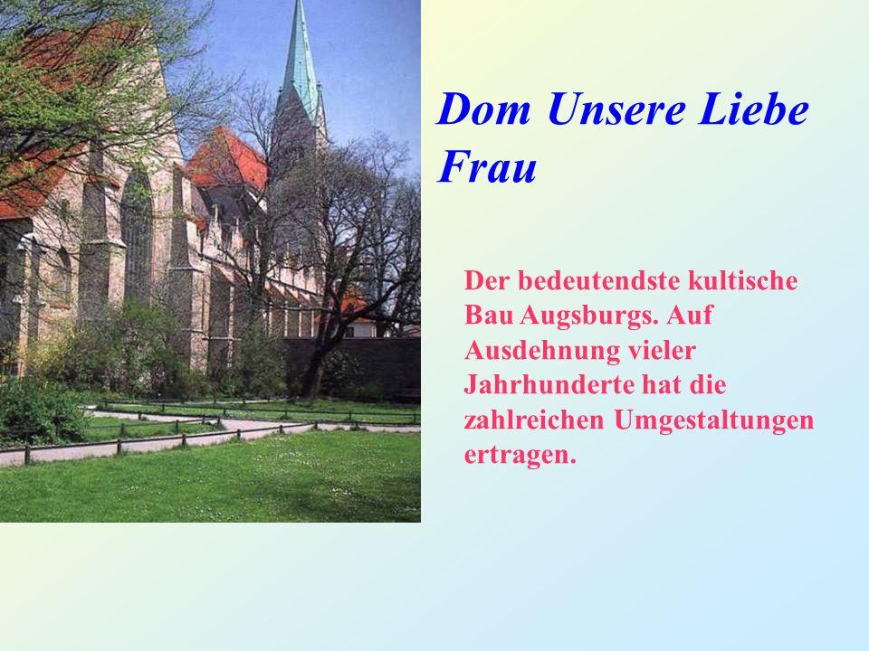 Dom Unsere Liebe Frau Der bedeutendste kultische Bau Augsburgs.