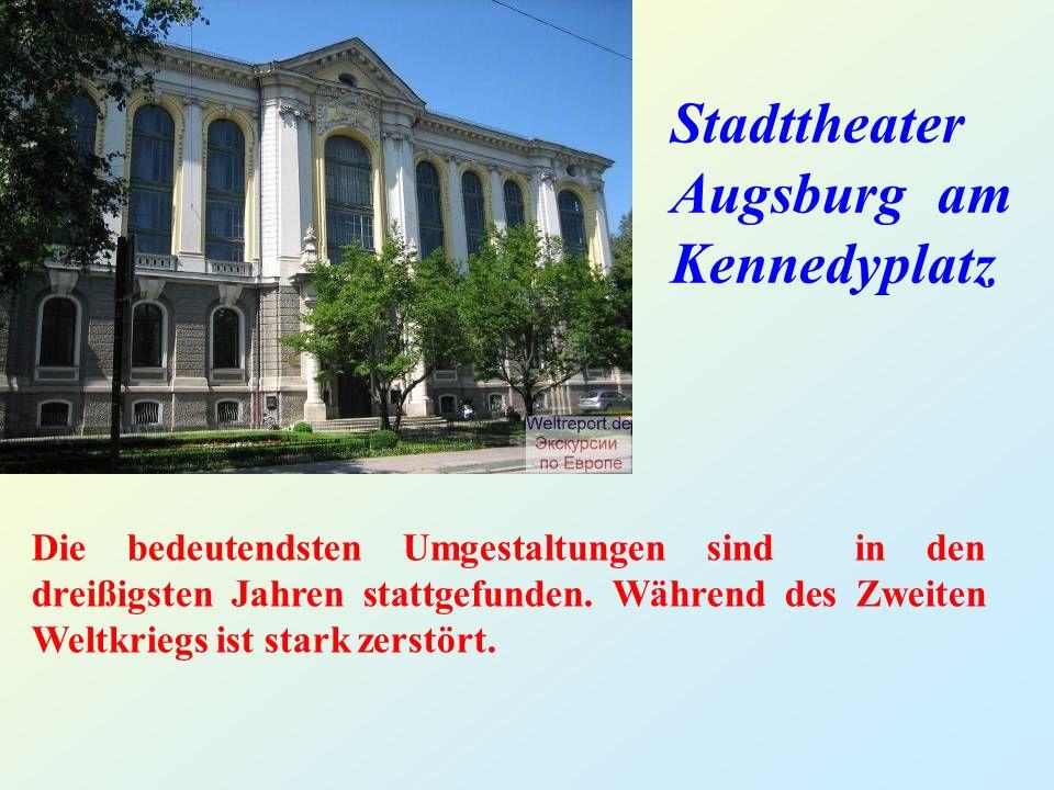Stadttheater Augsburg am Kennedyplatz Die bedeutendsten Umgestaltungen sind in den dreißigsten Jahren stattgefunden.