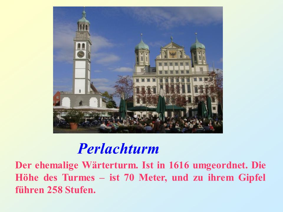 Perlachturm Der ehemalige Wärterturm. Ist in 1616 umgeordnet.