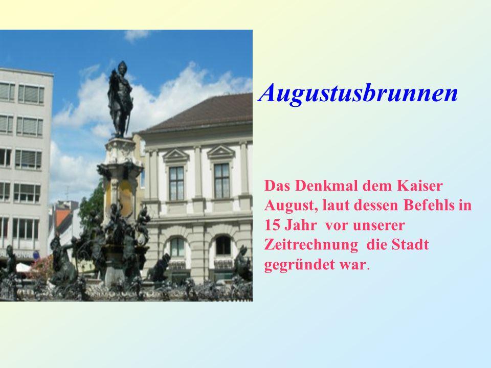 Augustusbrunnen Das Denkmal dem Kaiser August, laut dessen Befehls in 15 Jahr vor unserer Zeitrechnung die Stadt gegründet war.