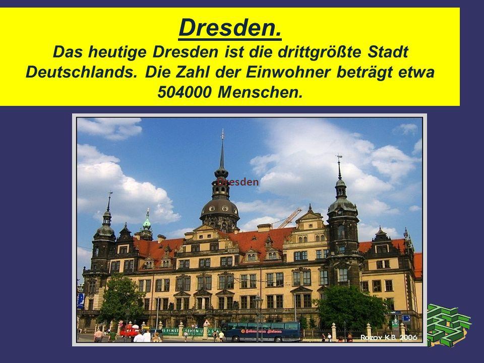 Dresden. Das heutige Dresden ist die drittgrößte Stadt Deutschlands.