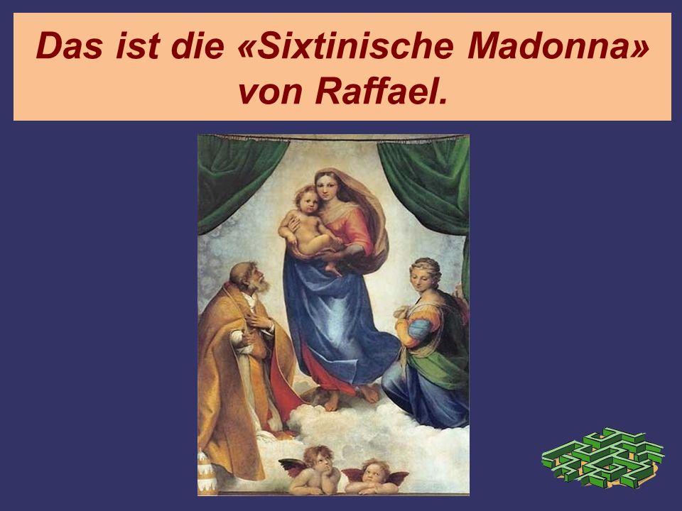 Das ist die «Sixtinische Madonna» von Raffael.