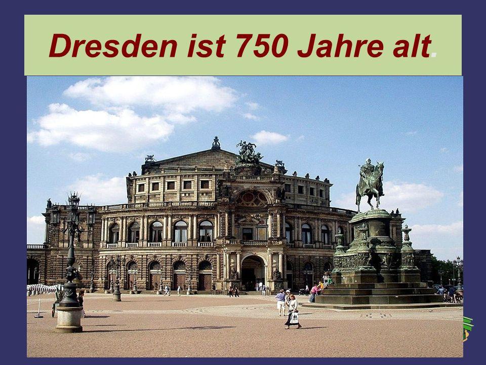 Dresden ist 750 Jahre alt.