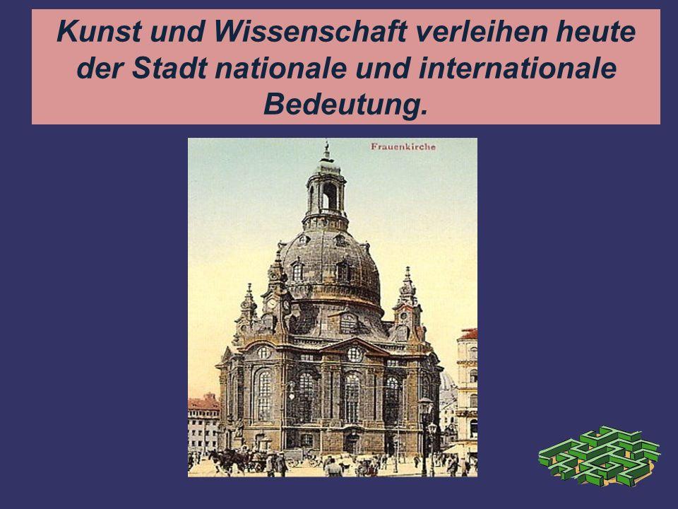 Kunst und Wissenschaft verleihen heute der Stadt nationale und internationale Bedeutung.