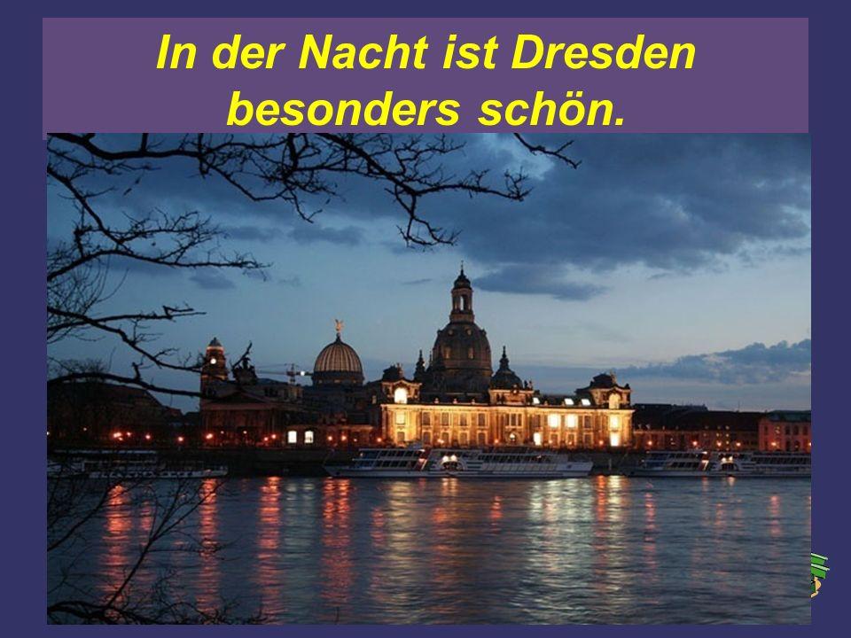 In der Nacht ist Dresden besonders schön.