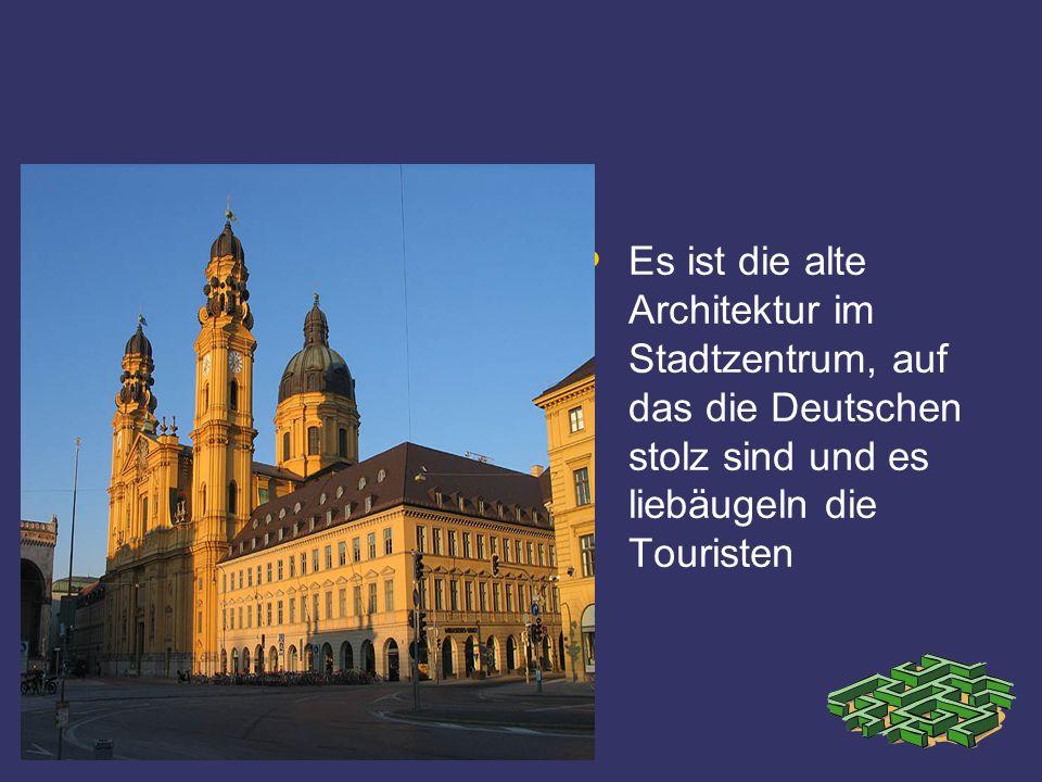 Es ist die alte Architektur im Stadtzentrum, auf das die Deutschen stolz sind und es liebäugeln die Touristen